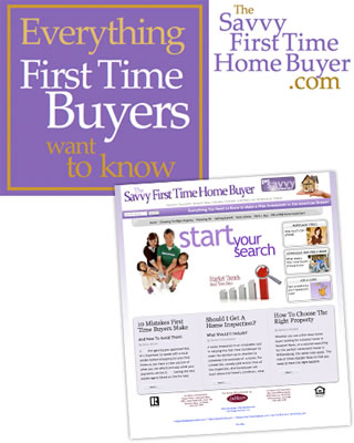 Everything First Time Buyers want to know - The SavvyFirstTimeHomeBuyer.com